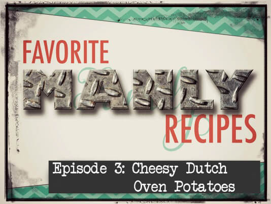 Favorite Manly Recipes - Cheesy Dutch Oven Potatoes from favfamilyrecipes.com