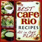 Cafe Rio Recipes – All the Best in One Place!