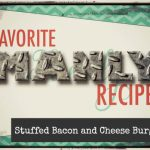 Favorite Manly Recipes – Stuffed Bacon and Cheese Burger