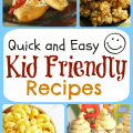 Quick and Easy Kid Friendly Recipes