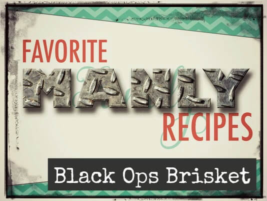 Feature Friday: Favorite Manly Recipes – Black Ops Brisket