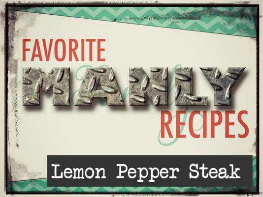 Favorite MANLY Recipes – Lemon Pepper Steak