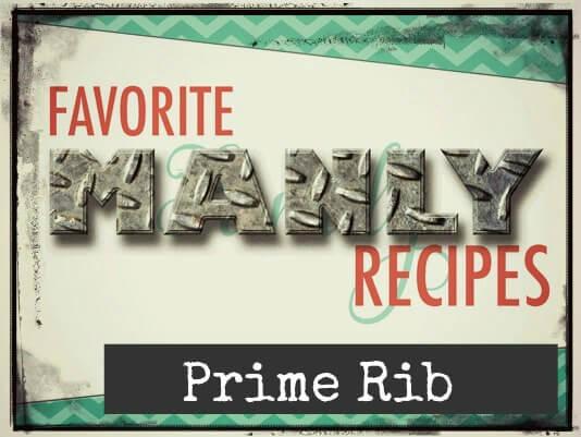 Favorite MANLY Recipes: Prime Rib