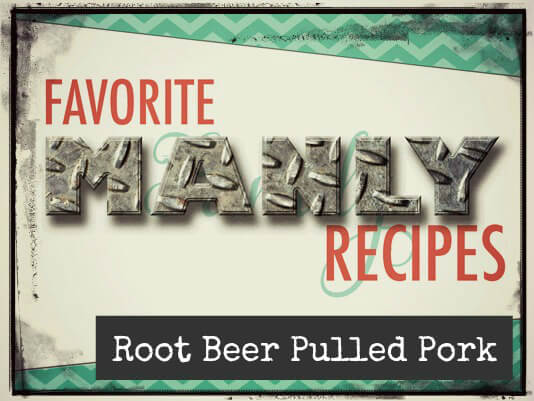 Favorite Manly Recipes: Root Beer Pulled Pork