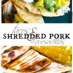 Shredded Pork Tacos and Quesadillas