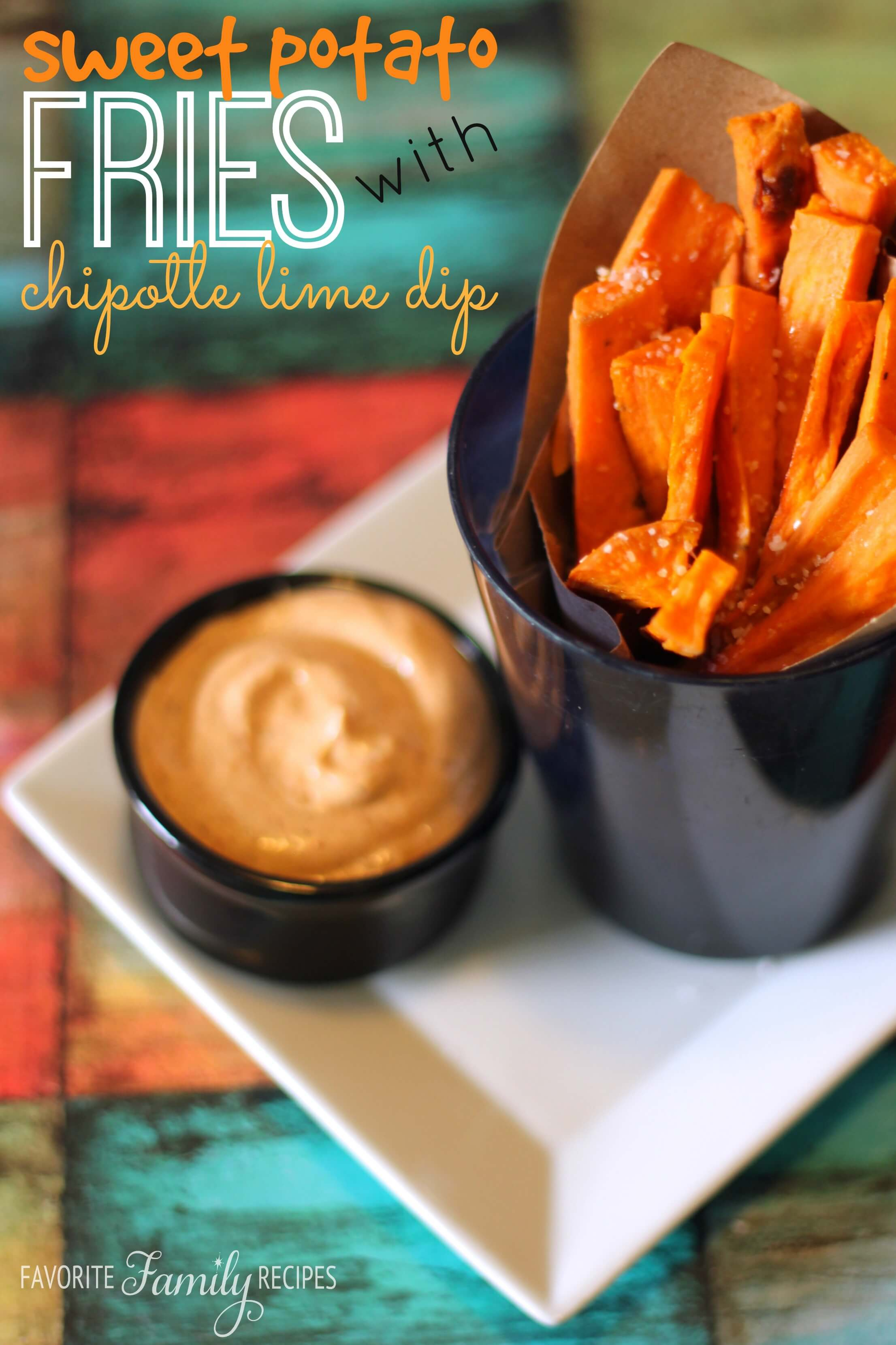 Sweet Potato Fries with Chipotle Lime Dip | Favorite Family Recipes