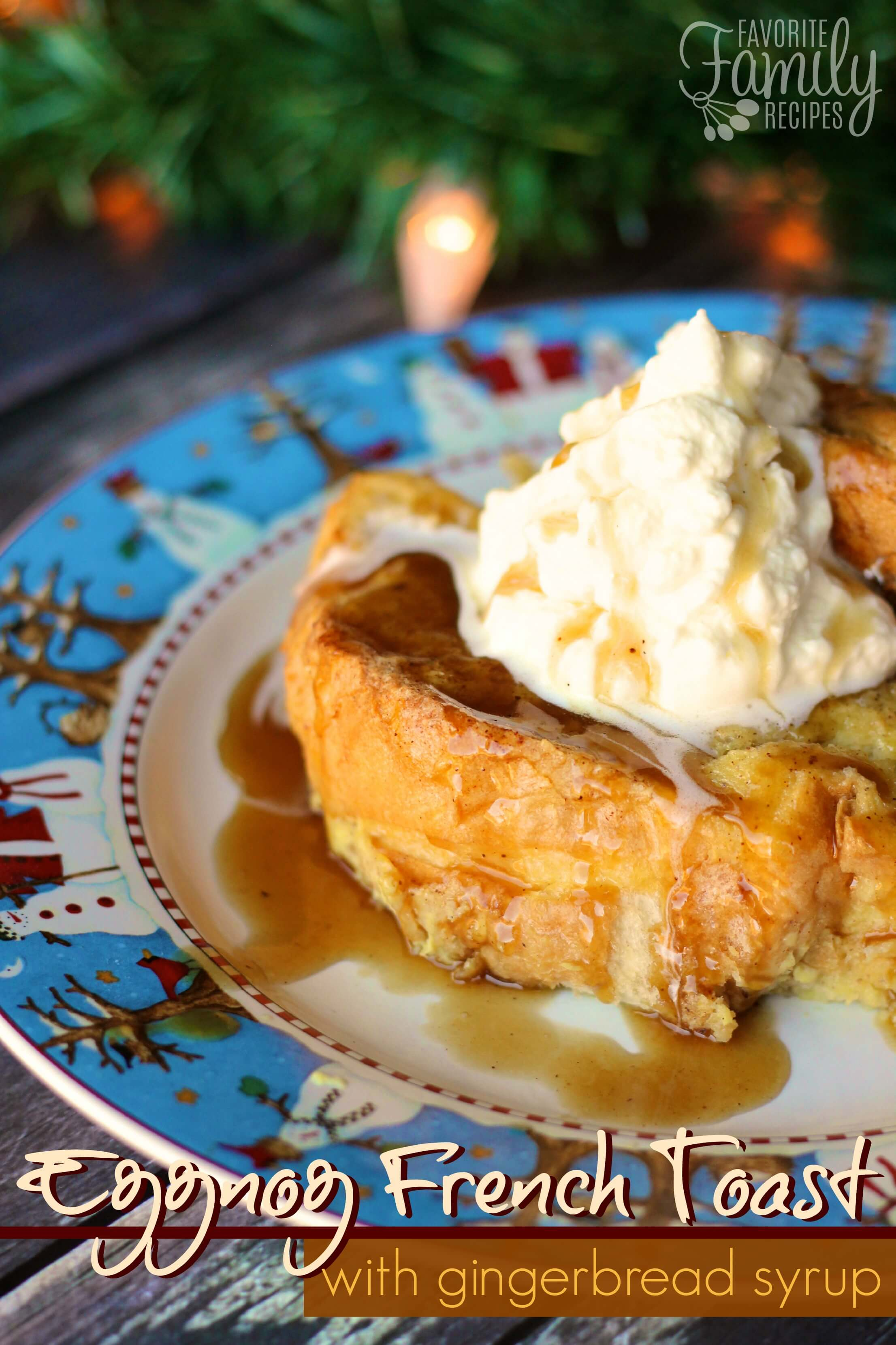 Eggnog French Toast with Gingerbread Syrup | Favorite Family Recipes