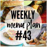 Weekly Menu Plan #43